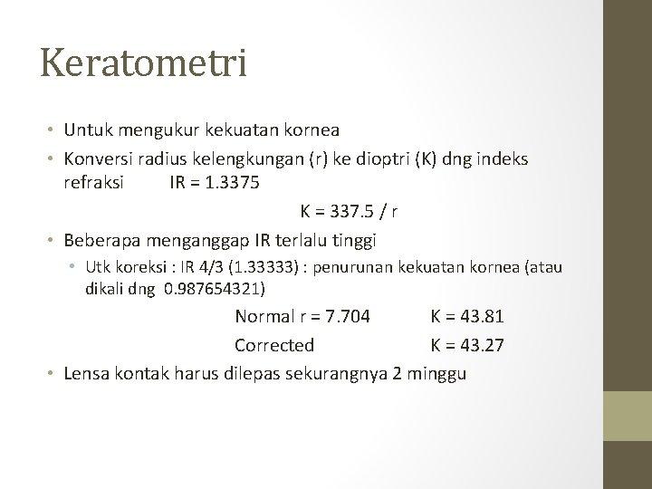 Keratometri • Untuk mengukur kekuatan kornea • Konversi radius kelengkungan (r) ke dioptri (K)