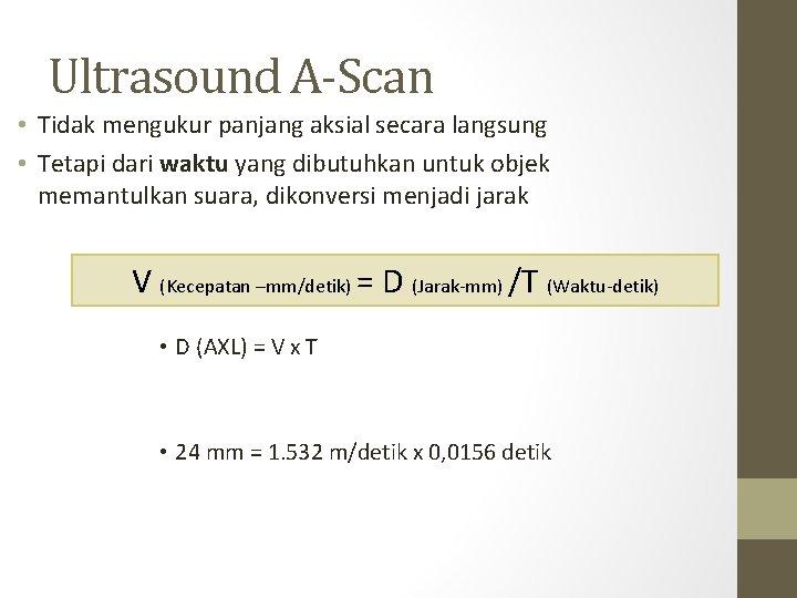 Ultrasound A-Scan • Tidak mengukur panjang aksial secara langsung • Tetapi dari waktu yang
