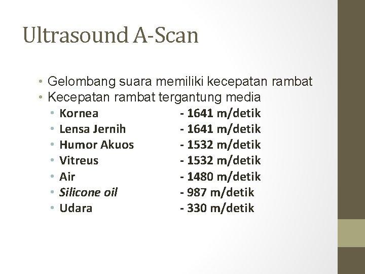 Ultrasound A-Scan • Gelombang suara memiliki kecepatan rambat • Kecepatan rambat tergantung media •