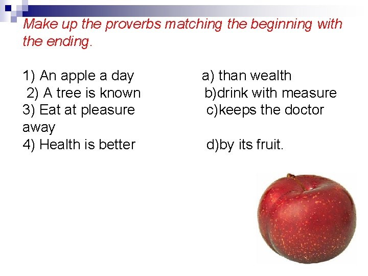 Make up the proverbs matching the beginning with the ending. 1) An apple a