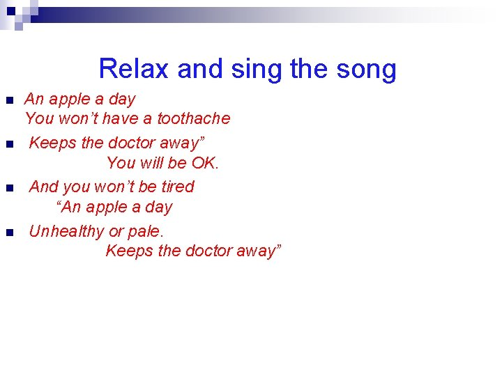 Relax and sing the song n n An apple a day You won't have