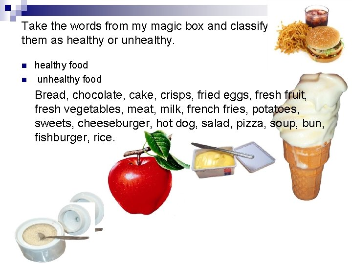 Take the words from my magic box and classify them as healthy or unhealthy.