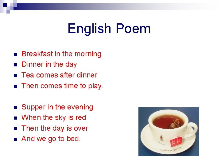 English Poem n n Breakfast in the morning Dinner in the day Tea comes
