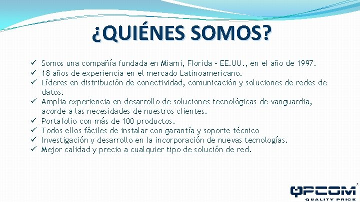 ¿QUIÉNES SOMOS? ü Somos una compañía fundada en Miami, Florida – EE. UU. ,