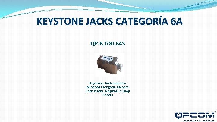 KEYSTONE JACKS CATEGORÍA 6 A QP-KJ 28 C 6 AS Keystone Jack metálico blindado