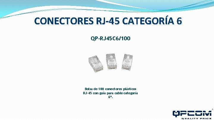 CONECTORES RJ-45 CATEGORÍA 6 QP-RJ 45 C 6/100 Bolsa de 100 conectores plásticos RJ-45