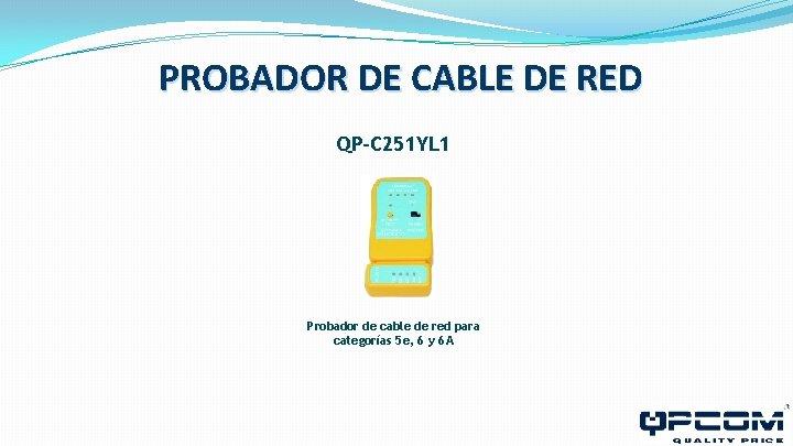 PROBADOR DE CABLE DE RED QP-C 251 YL 1 Probador de cable de red