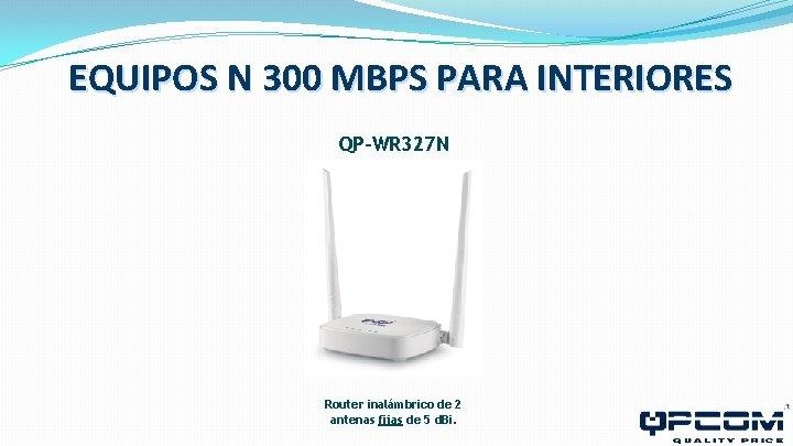 EQUIPOS N 300 MBPS PARA INTERIORES QP-WR 327 N Router inalámbrico de 2 antenas