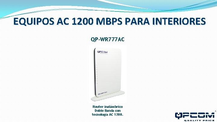 EQUIPOS AC 1200 MBPS PARA INTERIORES QP-WR 777 AC Router inalámbrico Doble Banda con
