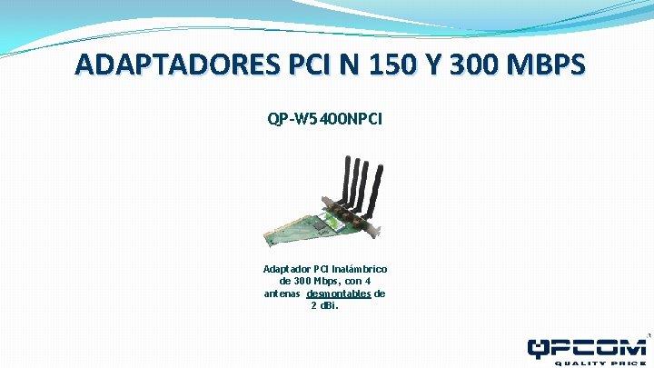 ADAPTADORES PCI N 150 Y 300 MBPS QP-W 5400 NPCI Adaptador PCI Inalámbrico de