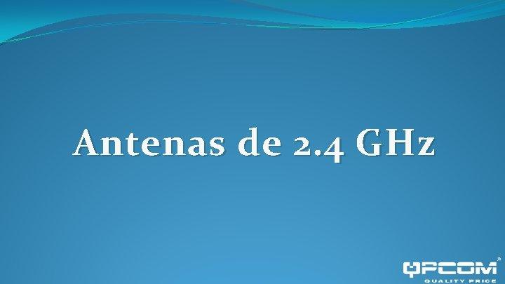 Antenas de 2. 4 GHz