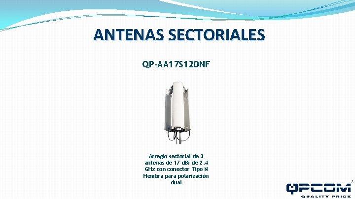 ANTENAS SECTORIALES QP-AA 17 S 120 NF Arreglo sectorial de 3 antenas de 17