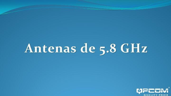 Antenas de 5. 8 GHz