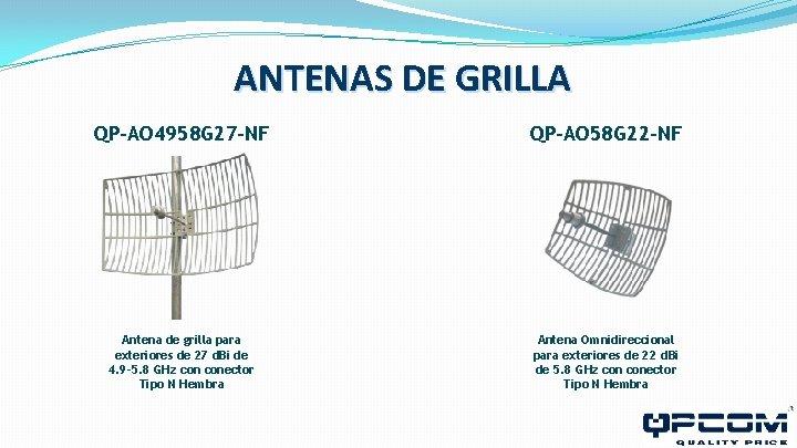 ANTENAS DE GRILLA QP-AO 4958 G 27 -NF QP-AO 58 G 22 -NF Antena