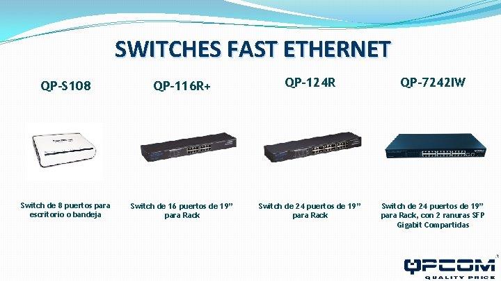 SWITCHES FAST ETHERNET QP-S 108 QP-116 R+ QP-124 R QP-7242 IW Switch de 8
