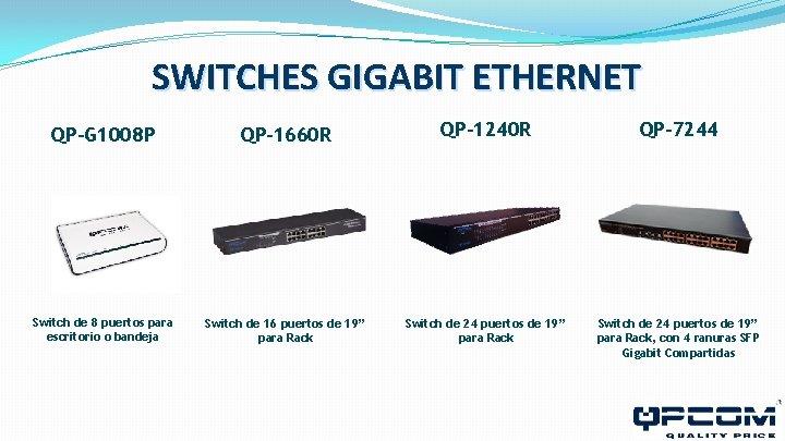 SWITCHES GIGABIT ETHERNET QP-G 1008 P QP-1660 R QP-1240 R QP-7244 Switch de 8