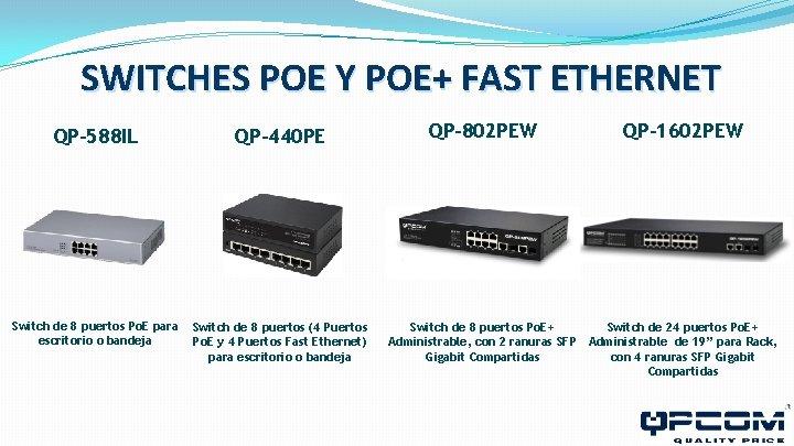SWITCHES POE Y POE+ FAST ETHERNET QP-588 IL QP-440 PE Switch de 8 puertos