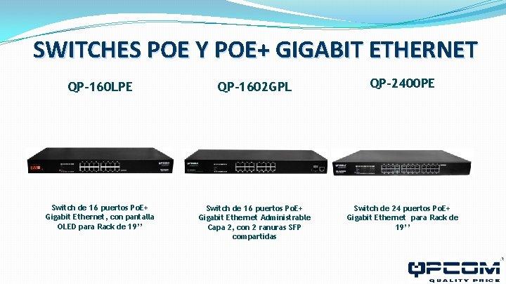 SWITCHES POE Y POE+ GIGABIT ETHERNET QP-160 LPE QP-1602 GPL QP-2400 PE Switch de