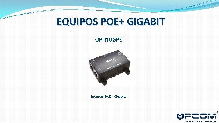 EQUIPOS POE+ GIGABIT QP-I 10 GPE Inyector Po. E+ Gigabit.