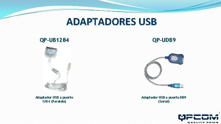 ADAPTADORES USB QP-UB 1284 QP-UDB 9 Adaptador USB a puerto 1284 (Paralelo) Adaptador USB