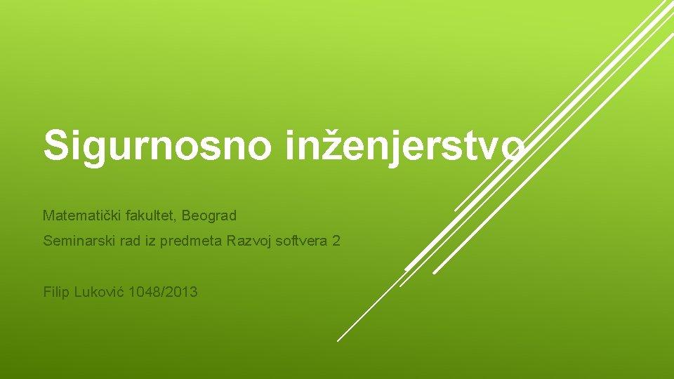Sigurnosno inženjerstvo Matematički fakultet, Beograd Seminarski rad iz predmeta Razvoj softvera 2 Filip Luković