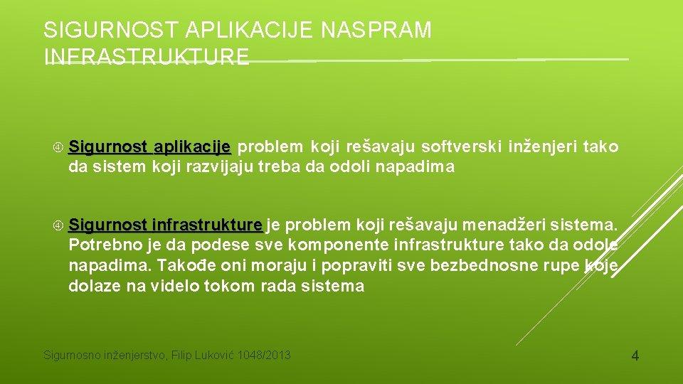 SIGURNOST APLIKACIJE NASPRAM INFRASTRUKTURE Sigurnost aplikacije problem koji rešavaju softverski inženjeri tako da sistem