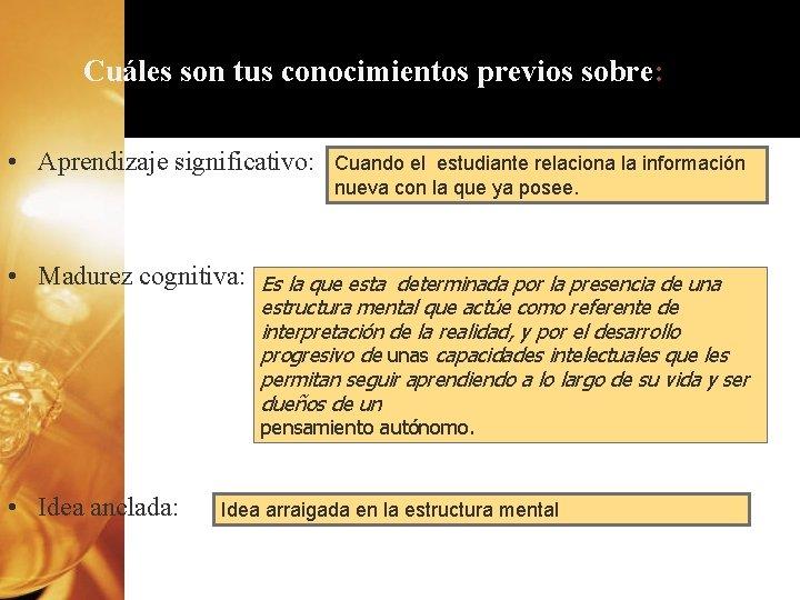 Cuáles son tus conocimientos previos sobre: • Aprendizaje significativo: • Madurez cognitiva: Cuando el