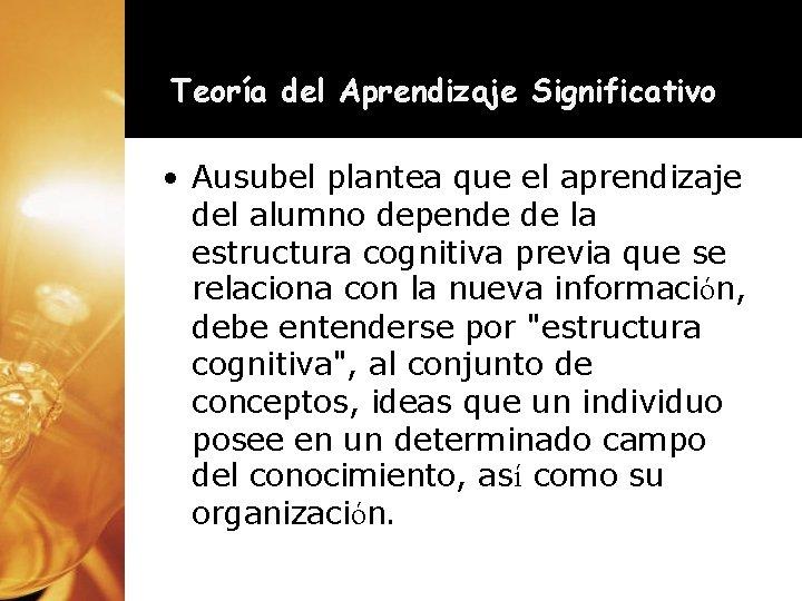 Teoría del Aprendizaje Significativo • Ausubel plantea que el aprendizaje del alumno depende de