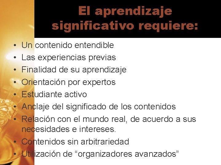 El aprendizaje significativo requiere: • • Un contenido entendible Las experiencias previas Finalidad de