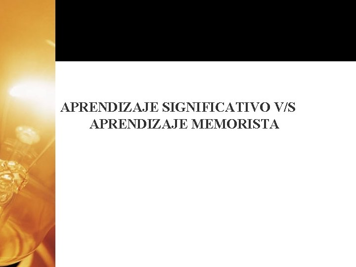 APRENDIZAJE SIGNIFICATIVO V/S APRENDIZAJE MEMORISTA