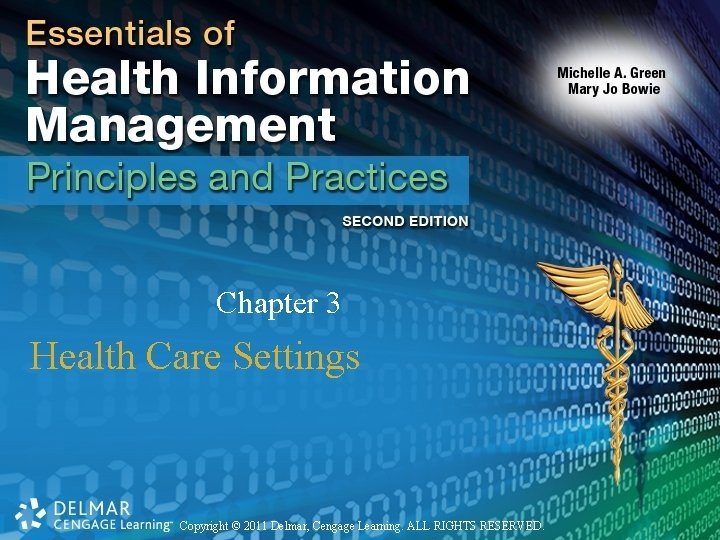 Chapter 3 Health Care Settings Copyright © 2011 Delmar, Cengage Learning. ALL RIGHTS RESERVED.
