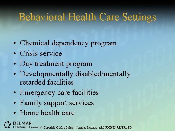 Behavioral Health Care Settings • • Chemical dependency program Crisis service Day treatment program