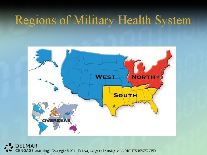 Regions of Military Health System Copyright © 2011 Delmar, Cengage Learning. ALL RIGHTS RESERVED.