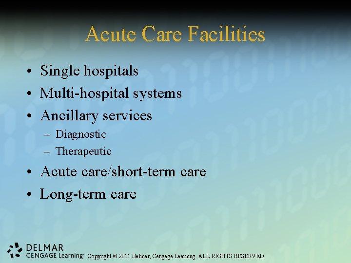 Acute Care Facilities • Single hospitals • Multi-hospital systems • Ancillary services – Diagnostic
