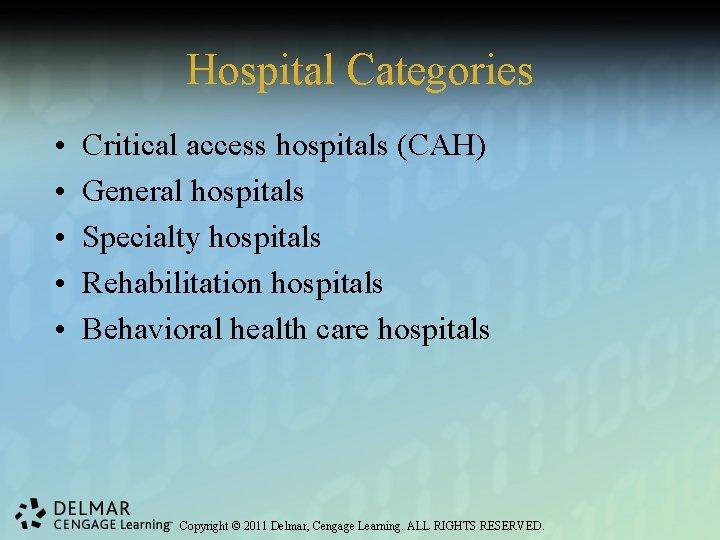 Hospital Categories • • • Critical access hospitals (CAH) General hospitals Specialty hospitals Rehabilitation