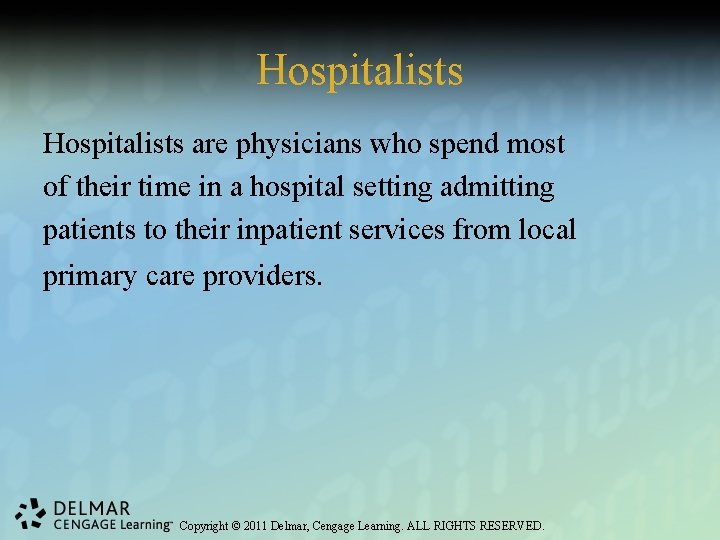 Hospitalists are physicians who spend most of their time in a hospital setting admitting