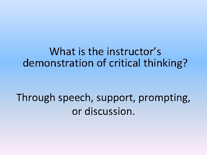 What is the instructor's demonstration of critical thinking? Through speech, support, prompting, or discussion.