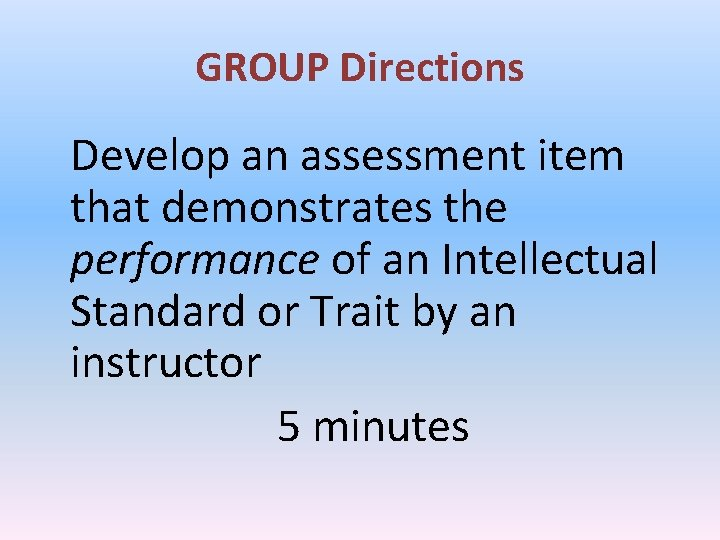 GROUP Directions Develop an assessment item that demonstrates the performance of an Intellectual Standard