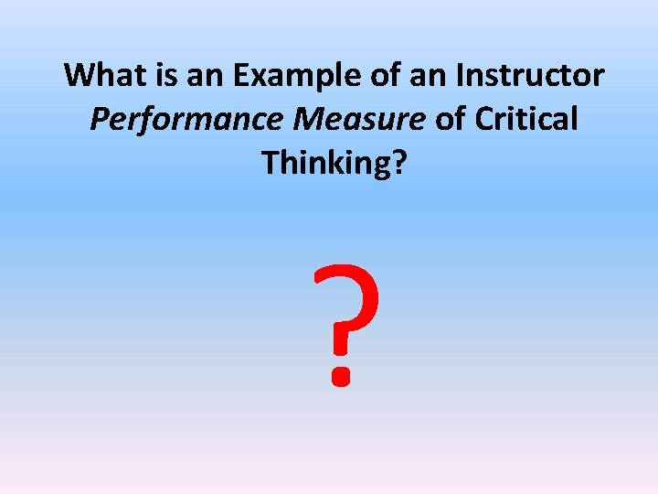 What is an Example of an Instructor Performance Measure of Critical Thinking? ?
