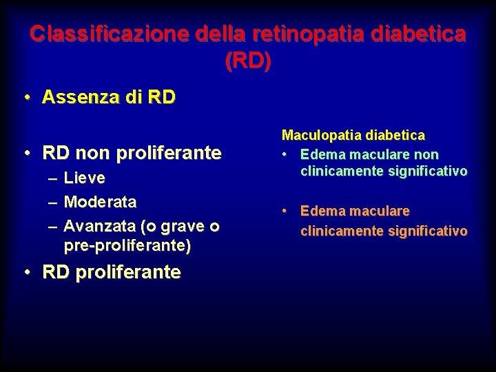 Classificazione della retinopatia diabetica (RD) • Assenza di RD • RD non proliferante –