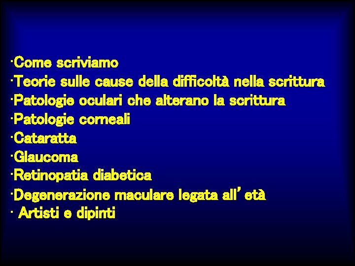 • Come scriviamo • Teorie sulle cause della difficoltà nella scrittura • Patologie