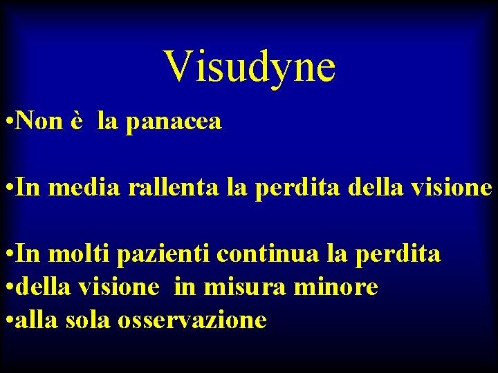 Visudyne • Non è la panacea • In media rallenta la perdita della visione