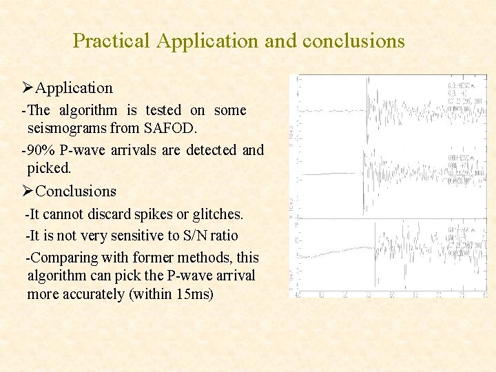 Practical Application and conclusions ØApplication -The algorithm is tested on some seismograms from SAFOD.