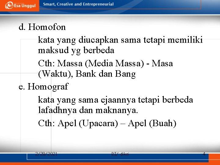 d. Homofon kata yang diucapkan sama tetapi memiliki maksud yg berbeda Cth: Massa (Media