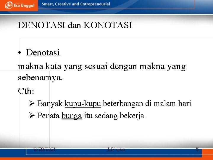 DENOTASI dan KONOTASI • Denotasi makna kata yang sesuai dengan makna yang sebenarnya. Cth: