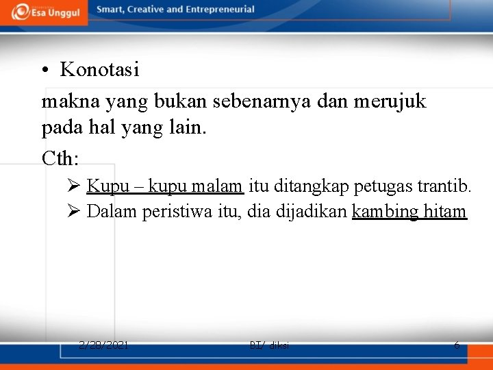 • Konotasi makna yang bukan sebenarnya dan merujuk pada hal yang lain. Cth: