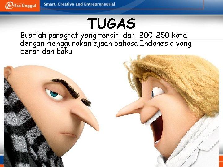 TUGAS Buatlah paragraf yang tersiri dari 200 -250 kata dengan menggunakan ejaan bahasa Indonesia