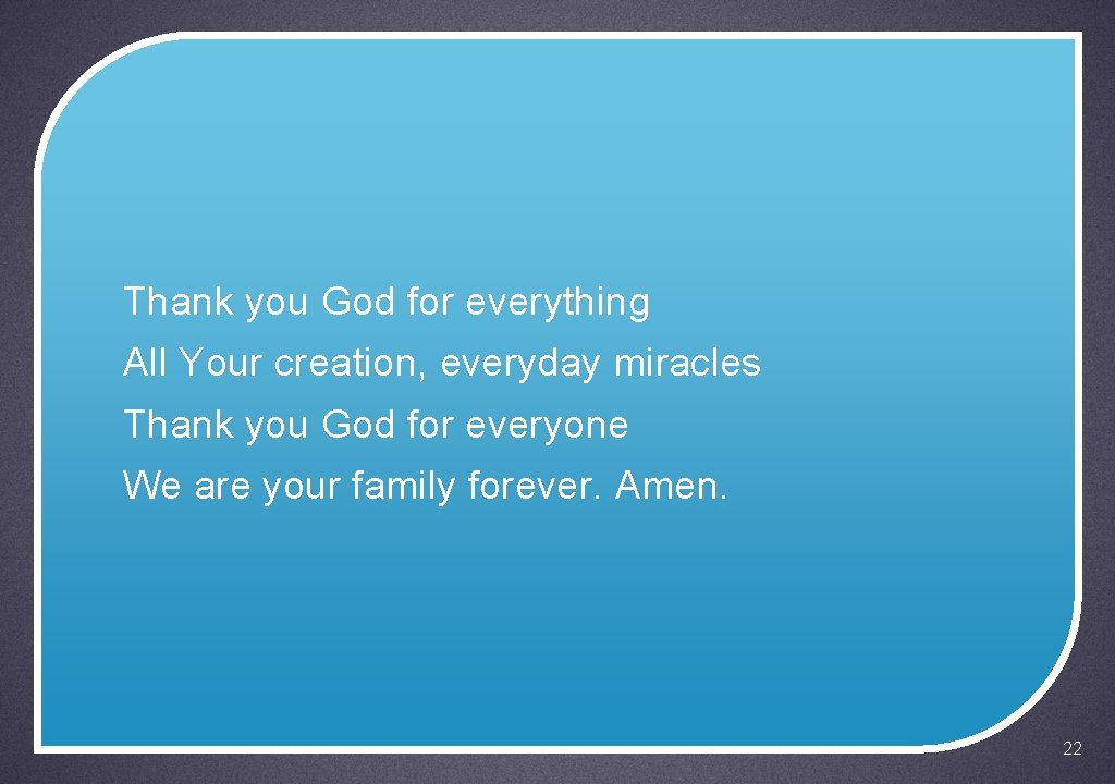 Thank you God for everything All Your creation, everyday miracles Thank you God for