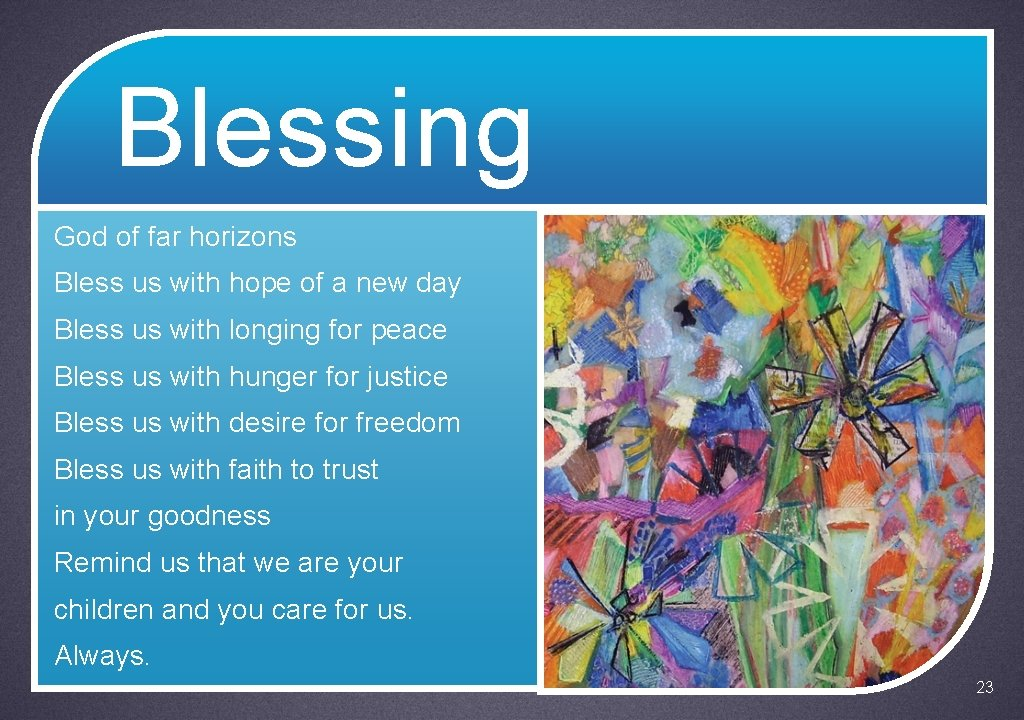 Blessing God of far horizons Bless us with hope of a new day Bless