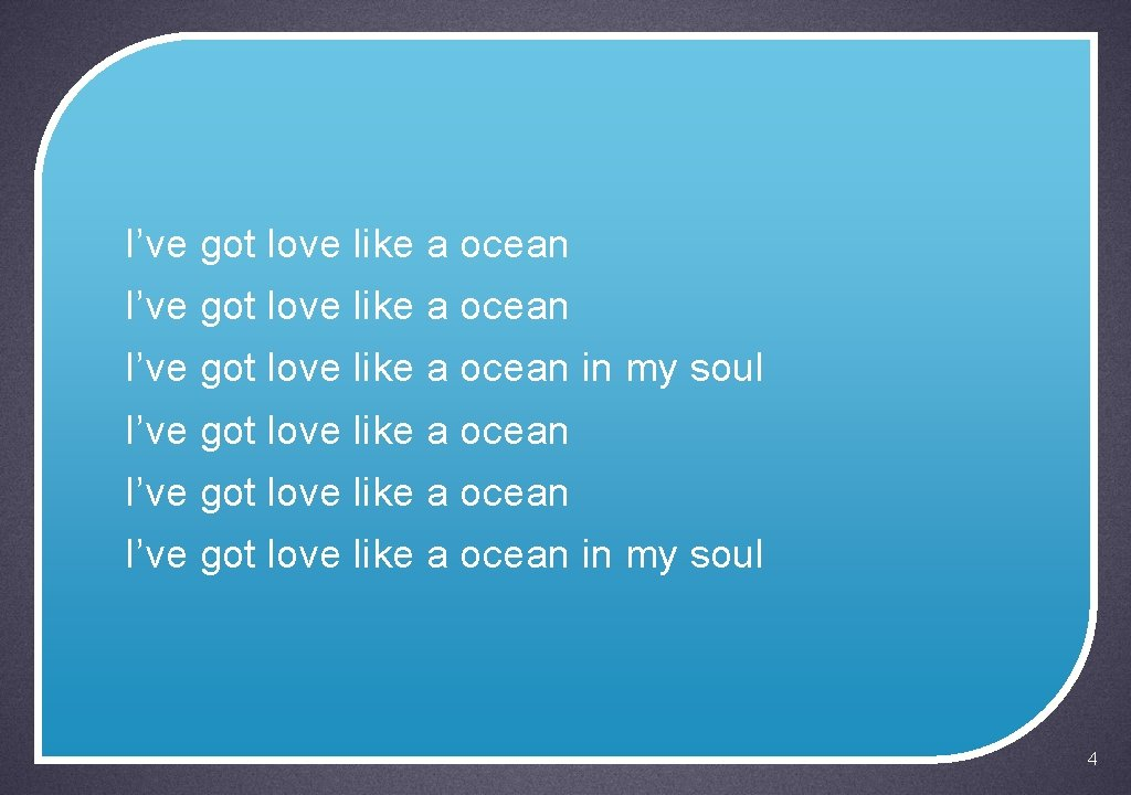 I've got love like a ocean I've got love like a ocean in my